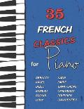 35 French Classics for Piano: Debussy, Ravel, Satie, Faur?, Rameau, Saint-Sa?ns, Bizet, Offenbach, Daquin, Couperin, Lully and much more