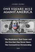 One Square Mile against America: The Banksters' End Game and the Era that Has Never Been: The Coronavirus Dictatorship