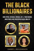 The Black Billionaires: How Oprah, Michael Jordan, Jay-Z, Tiger Woods, and Others Are Redefining Black Wealth