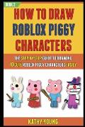 How To Draw Roblox Piggy Characters: The Step By Step Guide To Drawing 10 Cute Roblox Piggy Characters Easily (BOOK 2)