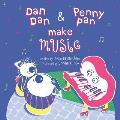 Dan Dan and Penny Pan Make Music