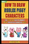 How To Draw Roblox Piggy Characters: The Step By Step Guide To Drawing 10 Cute Roblox Piggy Characters Easily (Book 3).