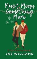 Must Mean Something More (A Gay Christmas Novella)