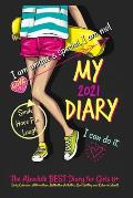 My Diary 2021: The Absolute Best Diary for Girls 8+: Includes Daily Calendar, Affirmations, Reflection Activities, Goal Setting, and