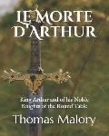 Le Morte D'Arthur: King Arthur and of his Noble Knights of the Round Table