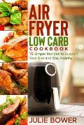 Air Fryer Low Carb Cookbook: 75 Simple Recipes to Support Your Diet and Stay Healthy