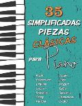 35 Simplificadas Piezas Cl?sicas para Piano: Partituras f?ciles de Chopin, Bach, Beethoven, Chaikovski, Mozart, Liszt, Debussy, Grieg, Satie, Joplin,