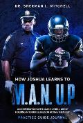 How Joshua Learns to M.A.N. U.P.. Practice Guide. A Conversation with Coach Lonell About Holding in Your Feelings or Acting Them Out: How Joshua Lea