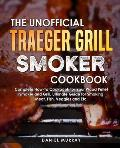 The Unofficial Traeger Grill Smoker Cookbook: Complete How-To Cookbook for Your Wood Pellet Smoker and Grill, Ultimate Guide for Smoking Meat, Fish, V