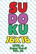 Sudoku 16 x 16 Level 4: Super Hard! Vol. 26: Play 16x16 Grid Sudoku Super Hard Level Volumes 1-40 Solve Number Puzzles Become A Sudoku Expert