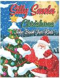 Silly Santa Christmas Joke Book For Kids: The Funniest Christmas Joke Book For Kids Boys and Girls Ages 6, 7, 8, 9, 10, 11, 12 Years Old - Christmas G