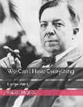 We Can't Have Everything: Large Print