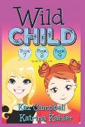 WILD CHILD - Books 7, 8 and 9: Books for Girls 9-12