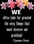 We often take for granted the very things that most deserve our gratitude - Cynthia Ozick: A 52 Week Guide To Cultivate An Attitude Of Gratitude: Gra