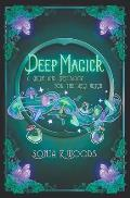 Deep Magick: A Guide and Spellbook for the New Witch