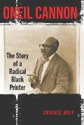 Oneil Cannon: The Story of a Radical Black Printer