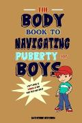 The Body Book to Navigating Puberty for Boys: A Boy's Guide to Growing Up and What they Can Expect