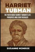 Harriet Tubman: The truth about Harriet Tubman's life principles and story revealed