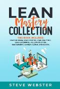 Lean Mastery Collection: This Book Includes: Lean Six Sigma, Lean Startup, Lean Analytics, Lean Enterprise, Agile Production Management, Kanban