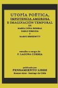 Utop?a Po?tica, Impotencia Amorosa E Imaginaci?n Temporal En Mar?a Luisa Bombal, Pablo Neruda Y Mario Benedetti