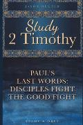 Study 2 Timothy - Paul's Last Words: Disciples Fight the Good Fight