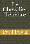 Le Chevalier T?n?bre