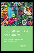Plant Based Diet for Cancer: never suffer from Cancer with the Plant based diet guide