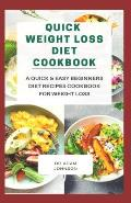 Quick Weight Loss Diet Cookbook: A quick & easy beginners diet recipes for weight loss