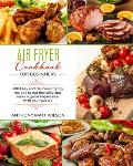 Air fryer cookbook for beginners: 300 easy and delicious frying recipes to eat healthily and make a good impression with your guests