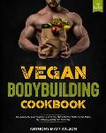 Vegan bodybuilding cookbook: 150 Quick and Easy Recipes to Give You More Power and Energy and A Nutritional Guide for Training