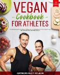 Vegan cookbook for athletes: 150 Specific Recipes for Athletes Who Want to Make A Leap in Their Competitive Performance and Get Better Results