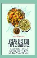 Vegan Diet for Type 2 Diabetes: keep type 2 diabetes at bay by using the vegan diet plan guide