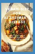 Vegan Diet for Alzheimer's Disease: reduce the risk of Alzheimer's disease with the use of Vegan diet meal plan, cookbook