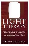 Light Therapy: The Ultimate Guide to Do At-home light therapy treatments for the effective cure for depression, psoriasis, acne, fat