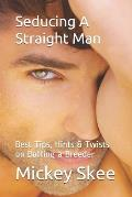 Seducing A Straight Man: Best Tips, Hints & Twists on Boffing a Breeder