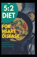 The 5: 2 Diet for Heart Disease: Promoting Heart Fitness with the 5:2 Diet, Fast Diet