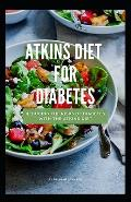 Atkins Diet for Diabetes: Reducing the Risks of Diabetes with the Atkins Diet