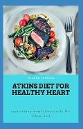 Atkins Diet for Healthy Heart: Maintaining Heart Fitness with the Atkins Diet