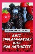 Anti Inflammatory Diet for Arthritis: All You Need To Know About Anti Inflammatory Diet for Arthritis