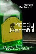 Mostly Harmful: 1001 Things Everyone Should Know About Religion