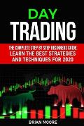 Day Trading: The Complete Step by Step Beginners Guide: Learn the Best Strategies and Techniques for 2020