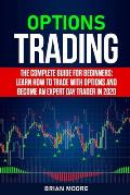 Options Trading: The Complete Guide for Beginners: Learn How to Trade With Options and Become an Expert Day Trader in 2020