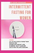 Intermittent Fasting for Women: All in One Guide Intermittent Fasting for Women for Weight Loss, Diabetes, Heart Diseases & Other Related Diseases