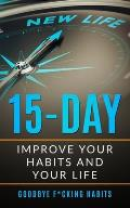 Goodbye F*cking Habits: Change your mindset. A 15-day self-help path to improve your habits and your life, and to achieve what you want