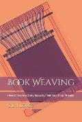 Book Weaving: How to Create a Story Tapestry From Your Blog Threads