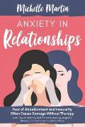 Anxiety in Relationships: Fear of Abandonment and Insecurity Often Cause Damage Without Therapy: Learn How to Identify and Eliminate Jealousy, N
