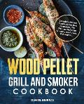 Wood Pellet Grill and Smoker Cookbook: Complete Smoker Cookbook for Real Pitmasters, The Ultimate Guide for Smoking Beef, Pork, Fish and Etc.