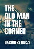 THE OLD MAN IN THE CORNER - Baroness Orczy: Classic Edition