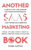 Another SaaS ( Software-as-a-service) Marketing Book: Useful Tips and Tricks to Help You Market Your Software Application