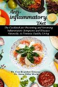 Anti-inflammatory Diet: The Cookbook for Preventing and Reversing Inflammatory Symptoms and Diseases Naturally, to Promote Healthy Living